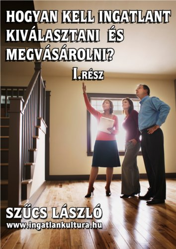 Hogyan kell ingatlant kiválasztani és megvásárolni? I.rész