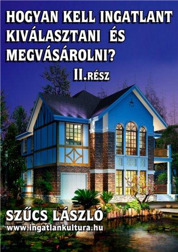 Hogyan kell ingatlant kiválasztani és megvásárolni? II.rész